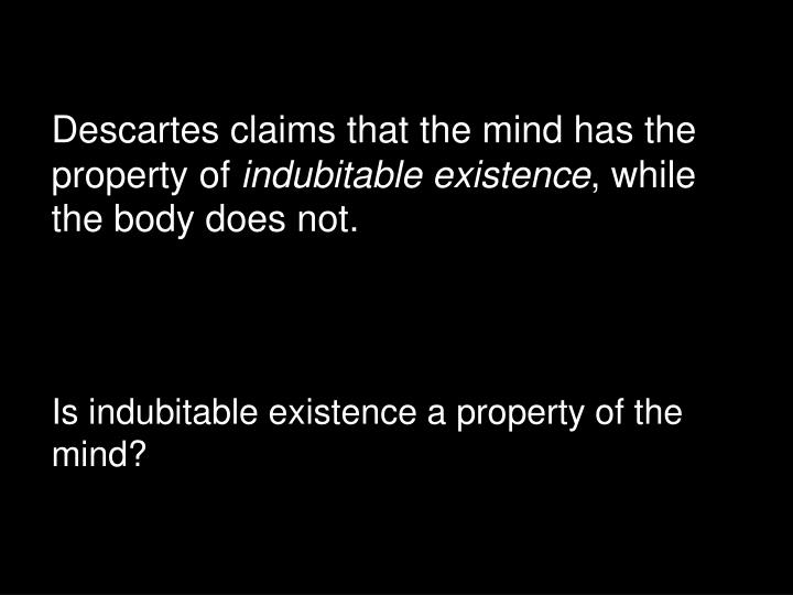 Descartes claims that the mind has the property of