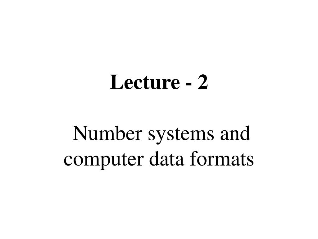 Ppt Lecture 2 Number Systems And Computer Data Formats Binary Coded Decimal Converter Negative Logic N