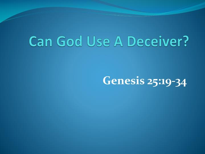 Can god use a deceiver