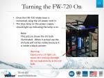 turning the fw 720 on