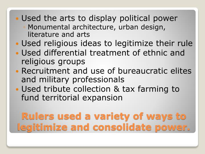 Rulers used a variety of ways to legitimize and consolidate power