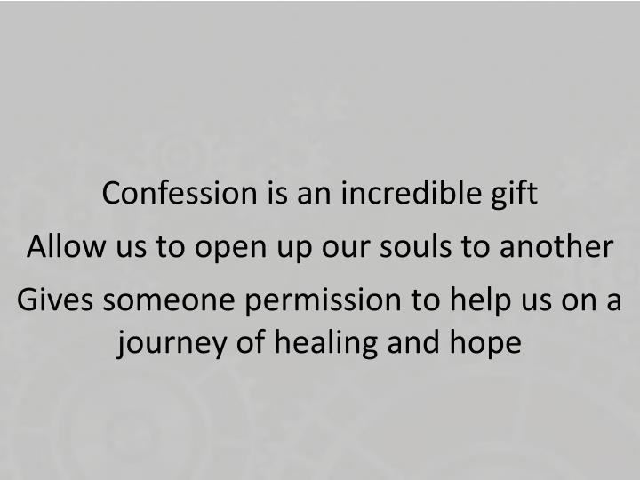 Confession is an incredible gift