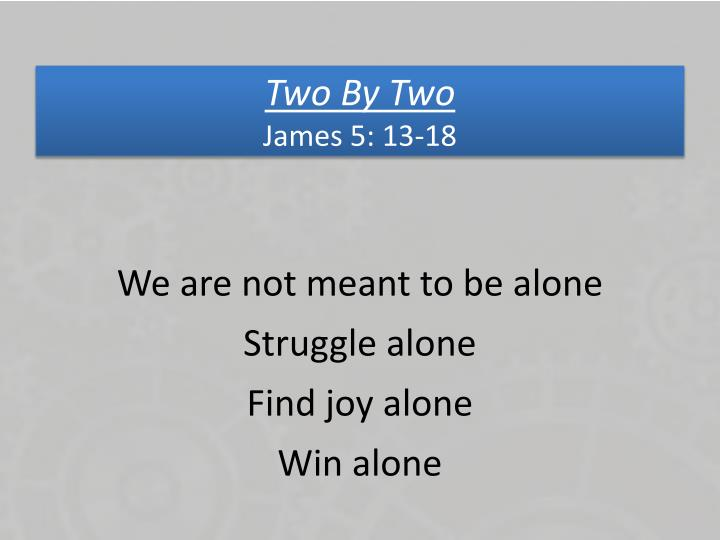 Two by two james 5 13 18