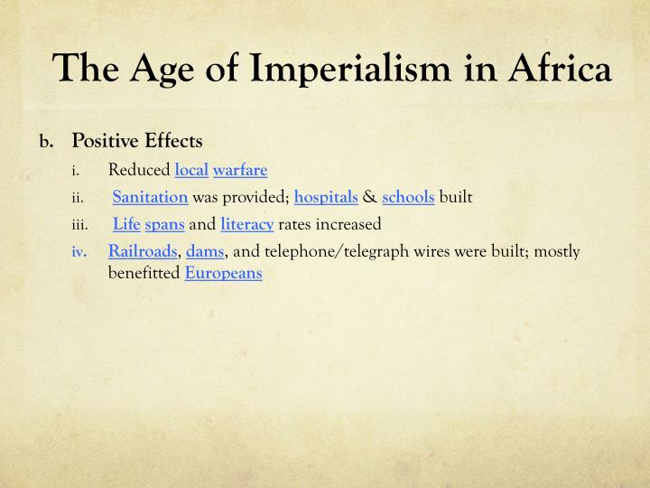 essay on british imperialism in africa Imperialism of africa and asia had both good and bad effects the people of africa and asia may not have directly benefited from imperialism, but overall what happened was necessary for the continents to compete with the rest of the world.