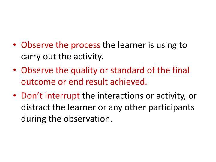 Observe the process