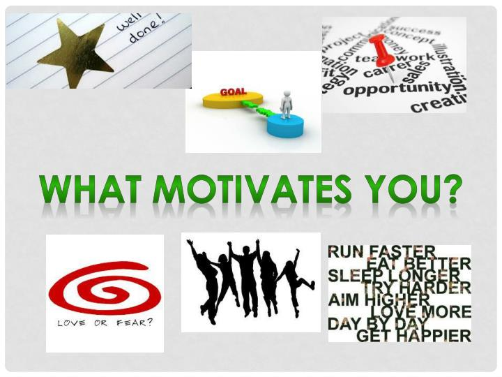 What motivates you?
