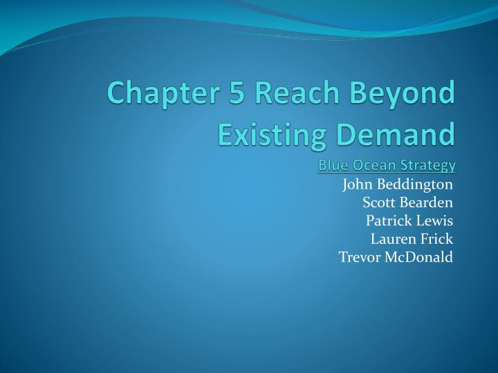 chapter 5 reach beyond existing demand blue ocean strategy