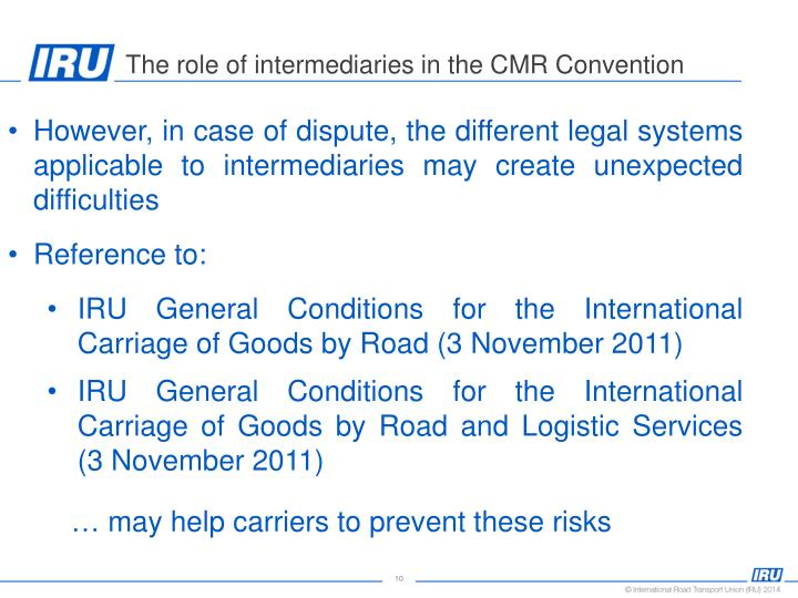 However, in case of dispute, the different legal systems applicable to intermediaries may create unexpected difficulties