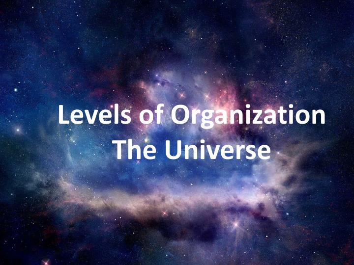 Levels of organization the universe