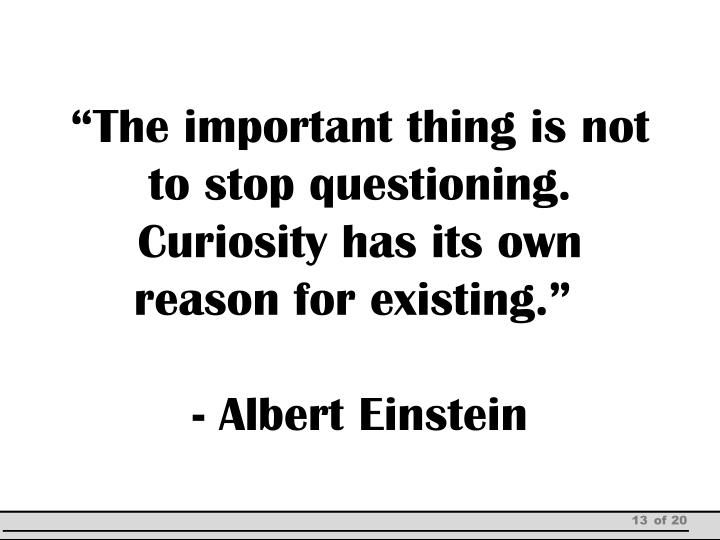 """""""The important thing is not to stop questioning"""