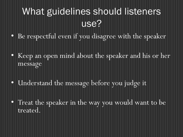 What guidelines should listeners use?