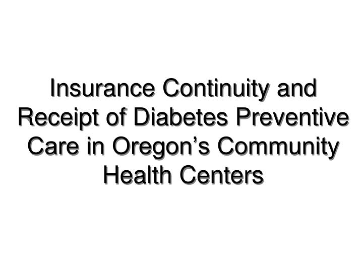 insurance continuity and receipt of diabetes preventive care in oregon s community health centers n.