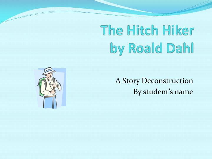 Ppt The Hitch Hiker By Roald Dahl Powerpoint Presentation Id2471318