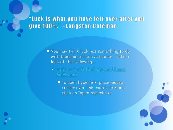 """Luck is what you have left over after you give 100%."" –Langston Coleman"