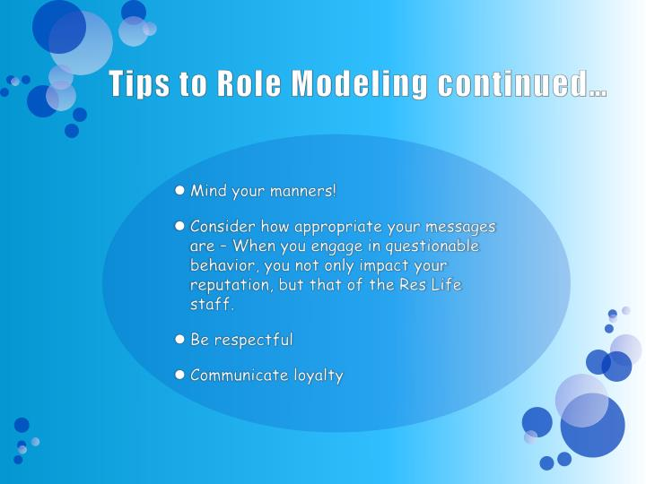 Tips to Role Modeling continued…