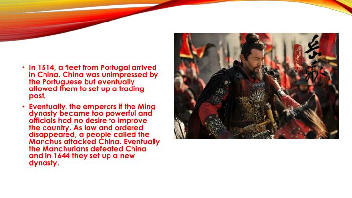 In 1514, a fleet from Portugal arrived in China. China was unimpressed by the Portuguese but eventually allowed them to set up a trading post.