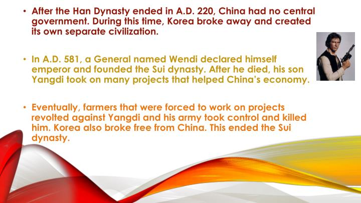 After the Han Dynasty ended in A.D. 220, China had no central government. During this time, Korea br...