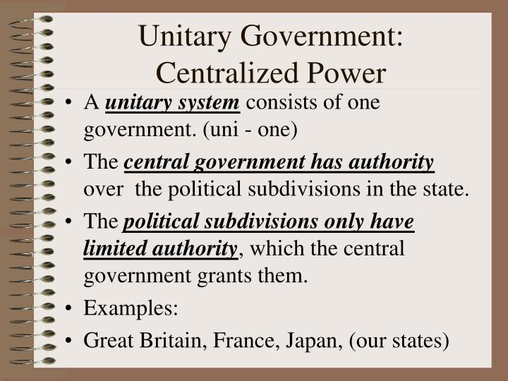 Unitary Government:  Centralized Power