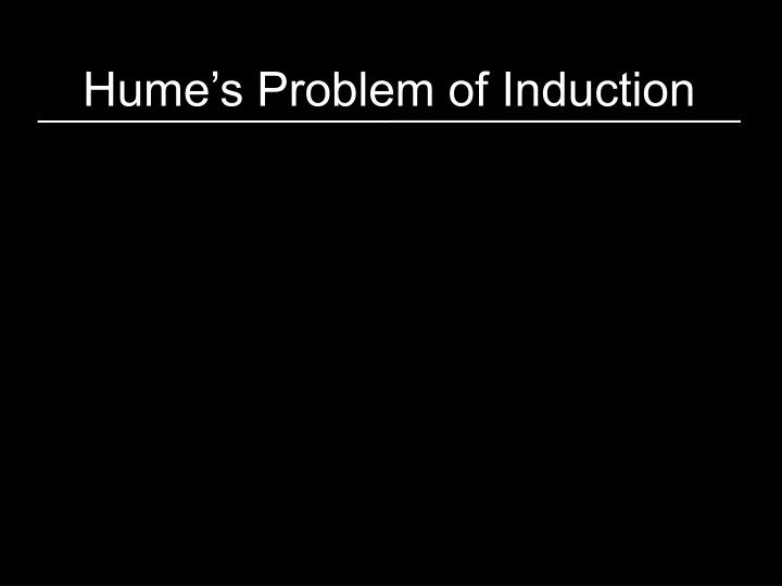 the concept of inductive reasoning in humes problem of induction About inductive reasoning and hume's new problem of how we can learn about such although the interpretation of hume's argument concerning induction is a.