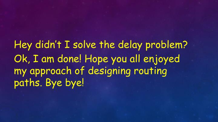 Hey didn't I solve the delay problem?