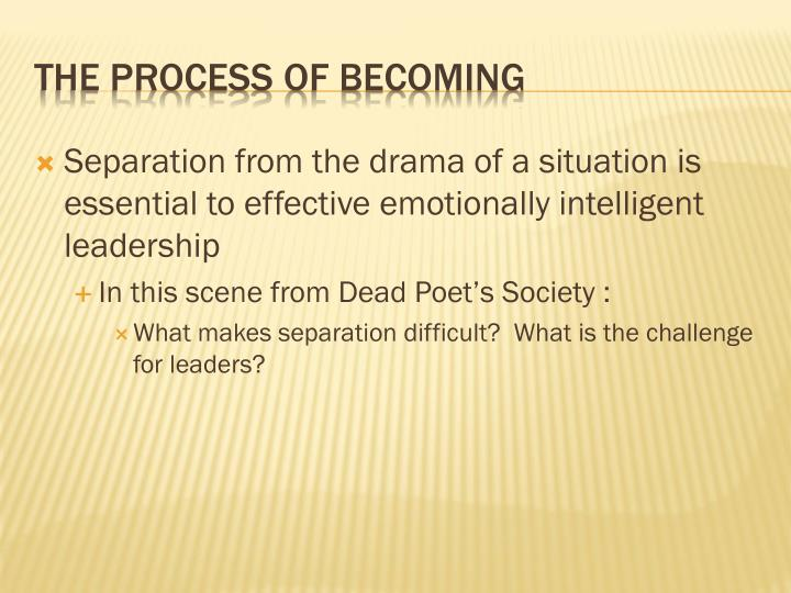 Separation from the drama of a situation is essential to effective emotionally intelligent leadership