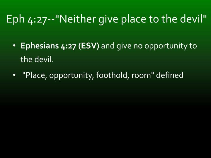"""Eph 4:27--""""Neither give place to the devil"""""""
