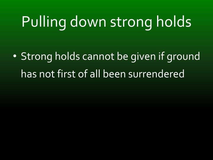 Pulling down strong holds