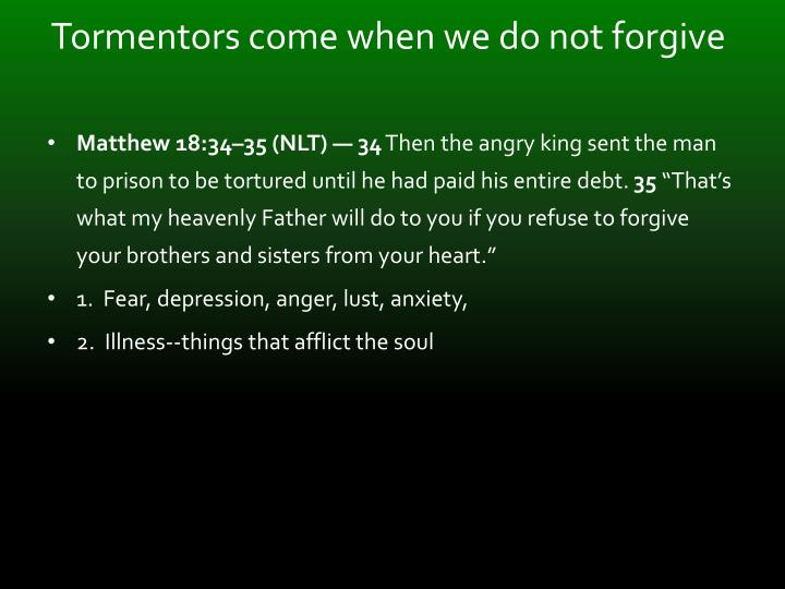 Tormentors come when we do not forgive