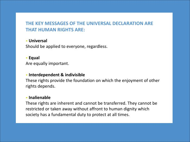 THE KEY MESSAGES OF THE UNIVERSAL DECLARATION ARE THAT HUMAN RIGHTS ARE:
