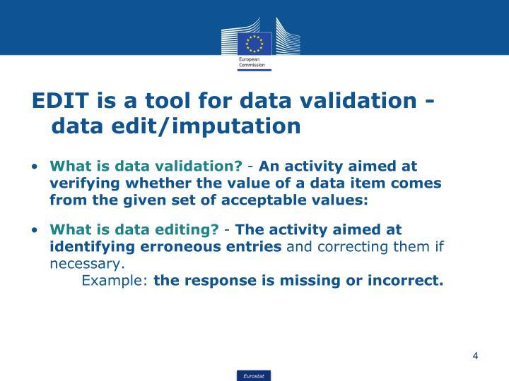 EDIT is a tool for data validation - data edit/imputation