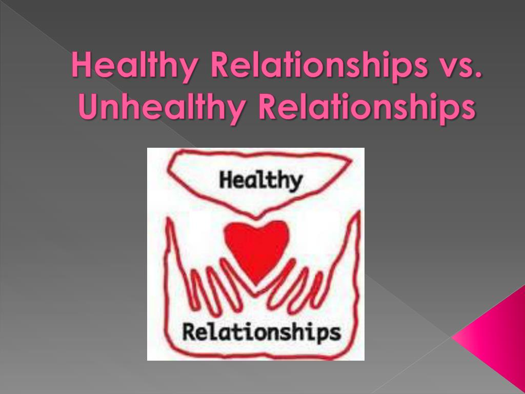 Ppt Healthy Relationships Vs Unhealthy Relationships Powerpoint