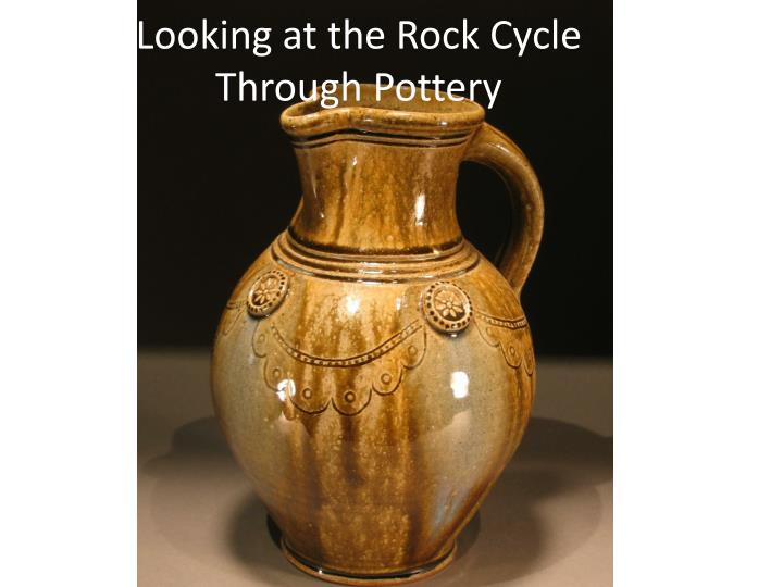 Looking at the rock cycle through pottery