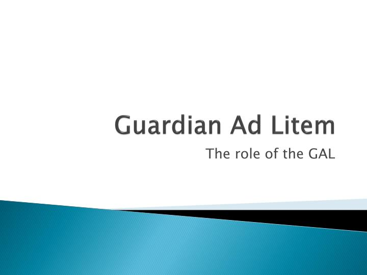 understanding the role of the guardian ad litem in a divorce case Understanding the role of guardian ad litem the staff at hulbert & associates can act as a gal in your case to ensure the best hulbert & associates, llc.