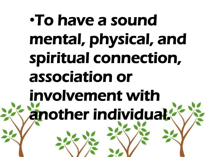 To have a sound mental, physical, and spiritual connection, association or involvement with another ...