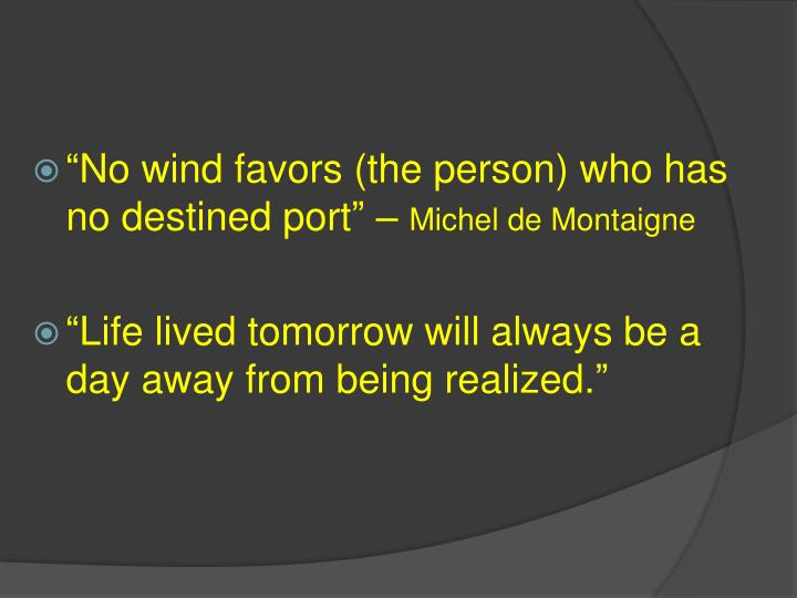 """No wind favors (the person) who has no destined port"" –"