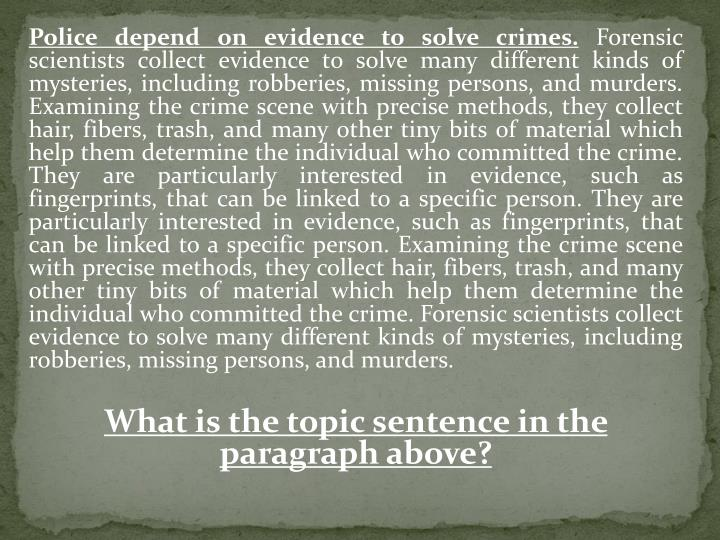 Police depend on evidence to solve crimes.