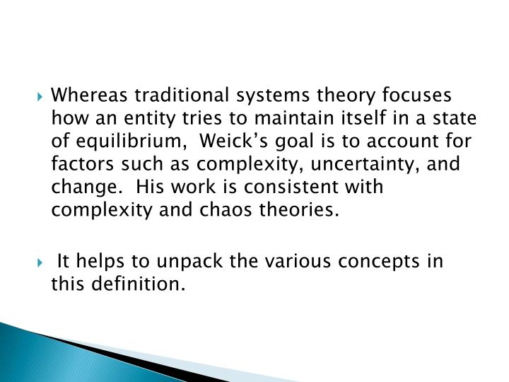 Whereas traditional systems theory focuses how an entity tries to maintain itself in a state of equi...