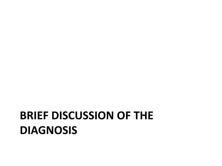 Brief discussion of the diagnosis