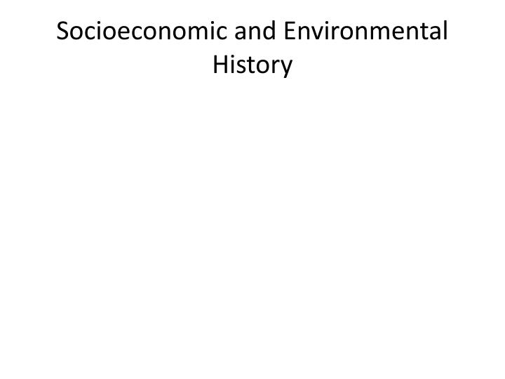 Socioeconomic and Environmental History