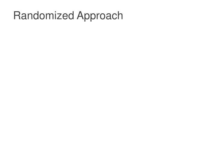 Randomized Approach