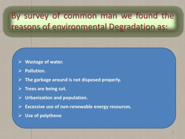 By survey of common man we found the reasons of environmental