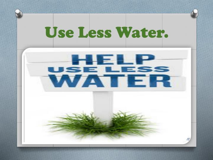 Use Less Water.
