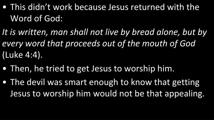 This didn't work because Jesus returned with the Word of God: