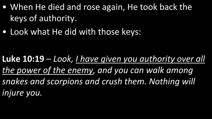 When He died and rose again, He took back the keys of authority.