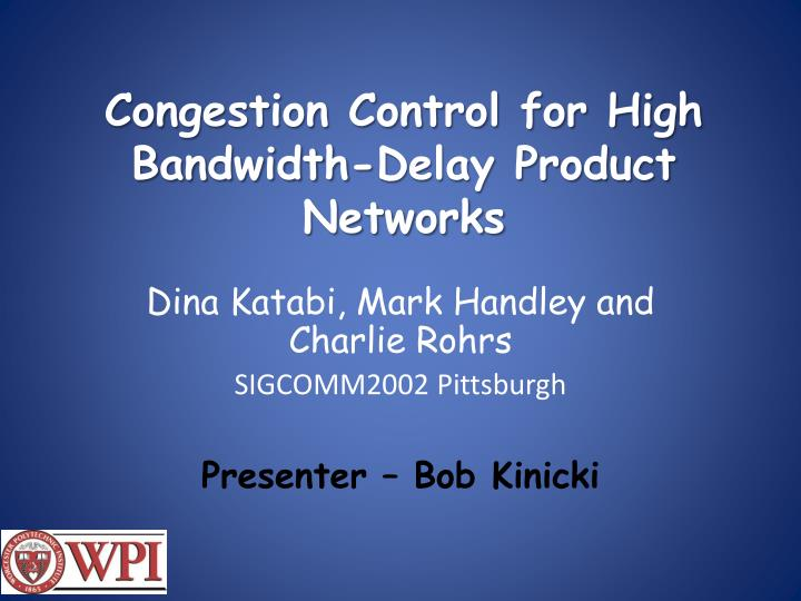 congestion control for high bandwidth delay product networks n.
