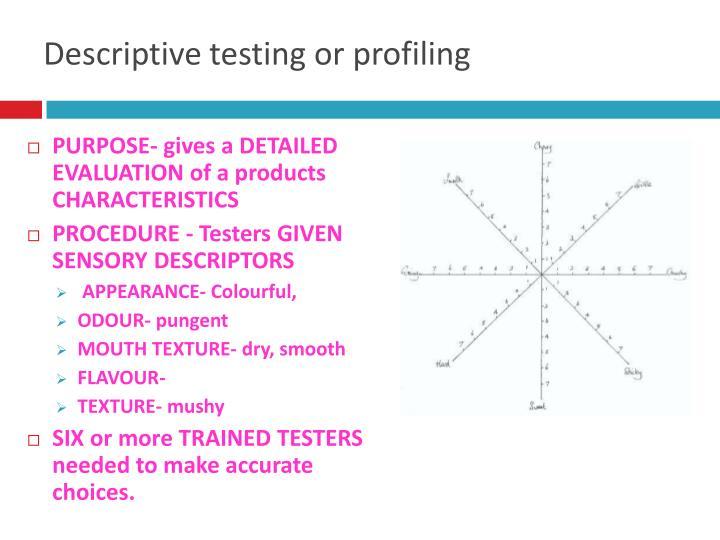 Descriptive testing or profiling