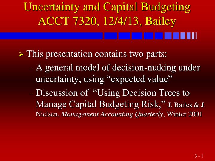 Uncertainty and capital budgeting acct 7320 12 4 13 bailey