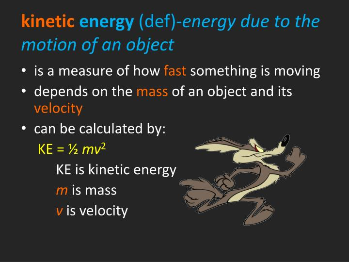 Kinetic energy def energy due to the motion of an object