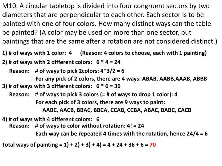 M10. A circular tabletop is divided into four congruent sectors by two diameters that are perpendicular to each other. Each sector is to be painted with one of four colors. How many distinct ways can the table be painted? (A color may be used on more than one sector, but paintings that are the same after a rotation are not considered distinct.)