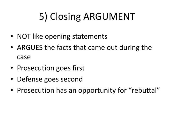 5) Closing ARGUMENT